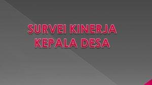 Survei Kepuasan Kinerja Kepala Desa Sengeng Palie
